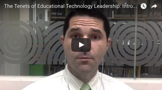 Tenets of Educational Technology Leadership - Introduction