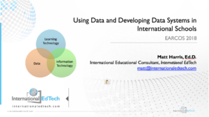 Using Data and Developing Data Systems in International Schools - EARCOS 2018