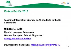 2013 IBAP - Teaching Information Literacy to All Students in the IB Continuum - Matt Harris, EdD