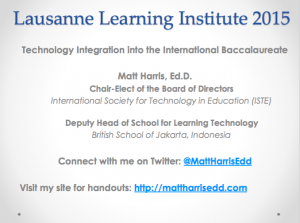 Technology Integration into the International Baccalaureate - 2015 Lausanne Laptop Conference