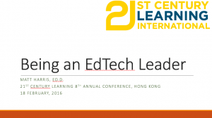 Being an EdTech Leader - 2016 21st Century Learning Conference Hong Kong