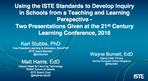 Using the ISTE Standards to Develop Inquiry in Schools - 2016 21st Century Learning Conference Hong Kong