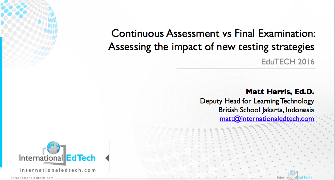 Continuous Assessment vs Final Examination: Assessing the impact of new testing strategies – EduTechAsia 2016